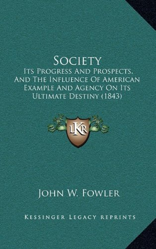 Society: Its Progress and Prospects, and the Influence of American Example and Agency on Its Ultimate Destiny (1843)