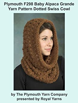 Plymouth F298 Baby Alpaca Grande Yarn Pattern Dotted Swiss Cowl (I Want To Knit) by [Yarns, Royal]