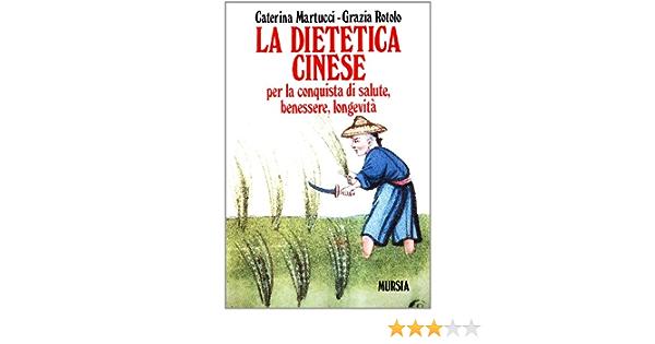 La Dietetica Cinese Per La Conquista Di Salute Benessere Longevita Amazon It Martucci Caterina Rotolo Grazia Libri
