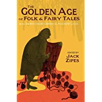 The Golden Age of Folk and Fairy Tales: From the Brothers Grimm to Andrew Lang (English Edition)