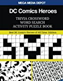 DC Comics Heroes Trivia Crossword Word Search Activity Puzzle Book: Best DC Comics Heroes of All Time  Edition