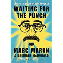 Waiting for the Punch: Words to Live by from the WTF Podcast