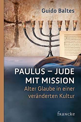 Paulus - Jude mit Mission: Alter Glaube in einer veränderten Kultur