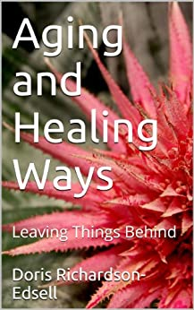 Aging and Healing Ways: Leaving Things Behind (English Edition) par [Richardson-Edsell, Doris]