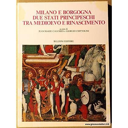Milano E Borgogna. Due Stati Principeschi Tra Medioevo E Rinascimento