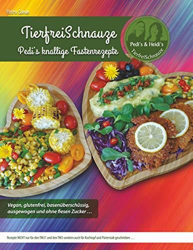 TierfreiSchnauze - Pedi's knallige Fastenrezepte ... Vegan, glutenfrei, basenüberschüssig, ausgewogen und ohne fiesen Zucker ...: Rezepte NICHT nur für ... und Pürierstab geschrieben ... TASCHENBUCH - Nicht Zucker