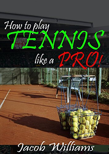Tennis: How To Play Tennis Like a Pro!: Secret tips to improve your games, ability and view points (Tennis Tips Book 1) (English Edition)