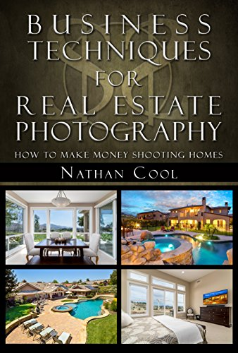 Business Techniques for Real Estate Photography: How to make money shooting homes (English Edition)
