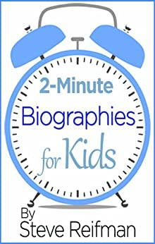 2-Minute Biographies for Kids: Inspirational Success Stories About 19 Famous People and the Importance of Education by [Reifman, Steve]