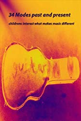 34 Modes and Scales past and present: childrens interest what makes music different (What makes music different ? Book 1) (English Edition)