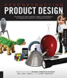 Deconstructing Product Design: Exploring the Form, Function, and Usability of 100 Amazing Products