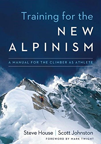 Training for the New Alpinism: A Manual for the Climber As Athlete. par Steve House