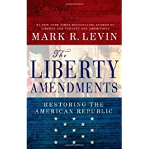 The Liberty Amendments by Mark R. Levin (August 13,2013)