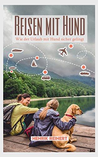 Reisen mit Hund: Wie der Urlaub mit Hund sicher gelingt - Alles Wichtige zur Vorbereitung, Reiseplanung und der Wahl des passenden Urlaubsorts (Mit Hund im Urlaub) (Wie O P)