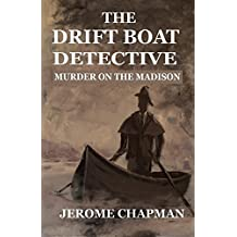 The Drift Boat Detective: Murder On The Madison