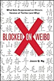 Blocked on Weibo: What Gets Suppressed on China's Version of Twitter (And Why)
