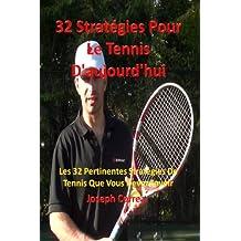 32 Stratégies Pour Le Tennis D'aujourd'hui: Les 32 Pertinentes Stratégies De Tennis Que Vous Devez Savoir
