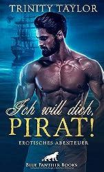 Ich will dich, Pirat! Erotisches Abenteuer: Es verschwimmen nach und nach die Grenzen zwischen Show und gefährlicher und heißer Wirklichkeit ...