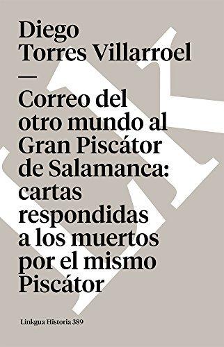 Correo del otro mundo al Gran Piscátor de Salamanca: cartas respondidas a los muertos por el mismo Piscátor (Memoria)