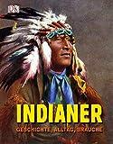 Indianer: Geschichte, Alltag, Bräuche - David C. King