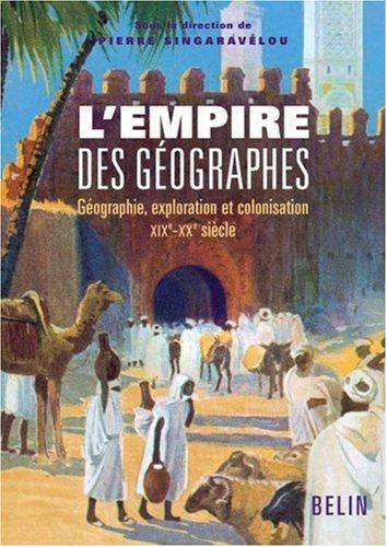 L'empire des géographes : Géographie, exploration et colonisation (XIXe-XXe siècle)