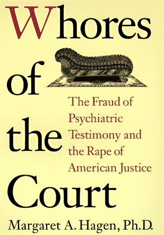 Whores of the Court: The Fraud of Psychiatric Testimony and the Rape of American Justice by Margaret A. Hagen (19-Jun-1905) Hardcover