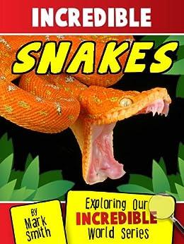 Incredible Snakes: Fun Animal Books for Kids With Facts & Incredible Photos (Exploring Our Incredible World Children's Book Series) Descargar ebooks Epub