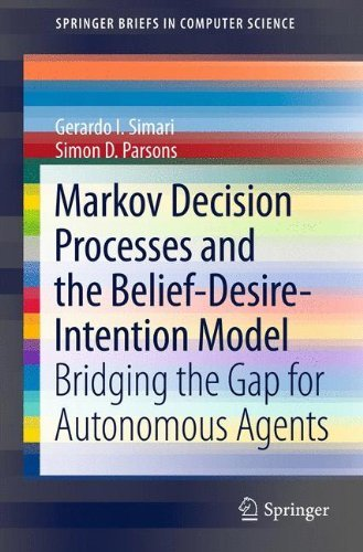Markov Decision Processes and the Belief-Desire-Intention Model: Bridging the Gap for Autonomous Agents (SpringerBriefs in Computer Science Book 99) (English Edition) -