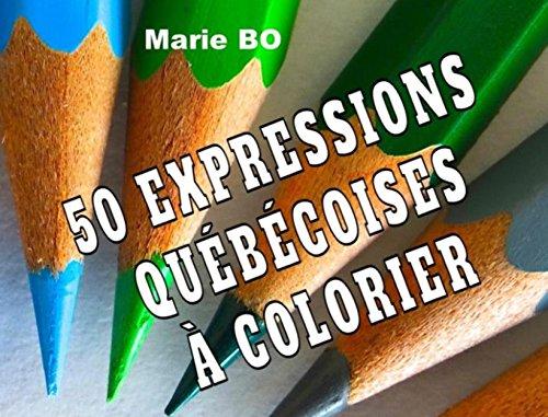 50 EXPRESSIONS QUÉBÉCOISES À COLORIER: Volume 1