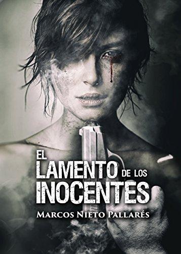 EL LAMENTO DE LOS INOCENTES: (El thriller más sobrecogedor del año) Novela negra, policíaca, misterio y suspense.