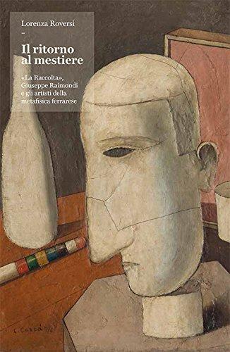 Il ritorno al mestiere. «La Raccolta», Giuseppe Raimondi e gli artisti della metafisica ferrarese. Ediz. illustrata por Lorenza Roversi