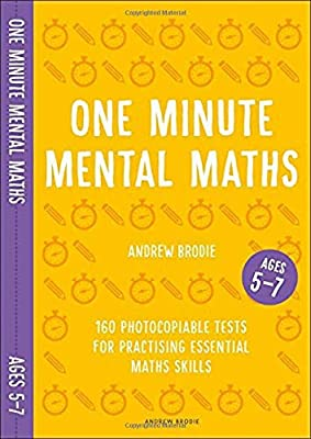 One Minute Mental Maths for Ages 5-7: 160 photocopiable tests for practising essential maths skills (Mental Maths in Minutes) by Andrew Brodie Publications
