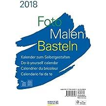 Foto-Malen-Basteln Foto-Bastelkalender A4 weiß 2018: Fotokalender zum Selbstgestalten. Hochwertiges, festes Bastelpapier. Do-it-yourself!