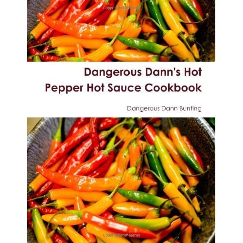 Dangerous Dann's Hot Pepper Hot Sauce Cookbook by Dangerous Dann Bunting (2009-12-17)