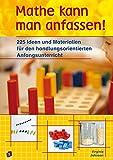 Mathe kann man anfassen!: 225 Ideen und Materialien für den handlungsorientierten Anfangsunterricht