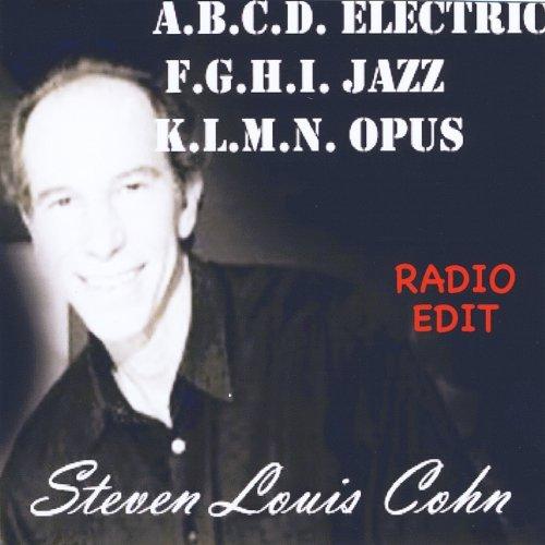 A.B.C.D. Electric F.G.H.I. Jazz K.L.M.N. Opus by Steven Louis Cohn