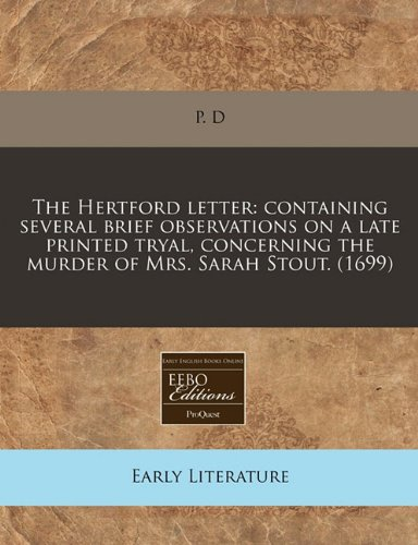 The Hertford letter: containing several brief observations on a late printed tryal, concerning the murder of Mrs. Sarah Stout. (1699)