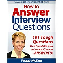 How to Answer Interview Questions: 101 Tough Interview Questions (English Edition)