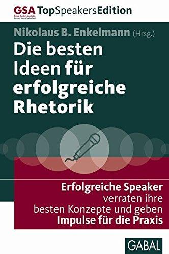 Die besten Ideen für erfolgreiche Rhetorik: Erfolgreiche Speaker verraten ihre besten Konzepte und geben Impulse für die Praxis (Dein Erfolg)