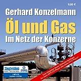 Öl und Gas: Im Netz der Konzerne - Gerhard Konzelmann