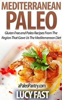 Mediterranean Paleo: Gluten Free and Paleo Recipes From The Region That Gave Us The Mediterranean Diet (Paleo Diet Solution Series) (English Edition) par [Fast, Lucy]