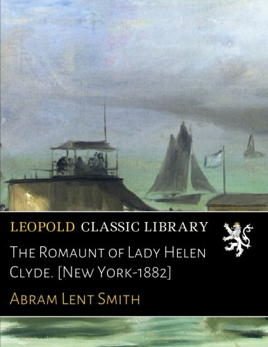 The Romaunt of Lady Helen Clyde. [New York-1882]
