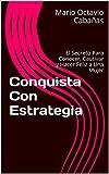 Libros Descargar en linea Conquistar Con Estrategia Los Secretos Para Abordar Llevar a la cama y Conservar a una Mujer (PDF y EPUB) Espanol Gratis