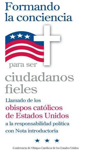 Formando la conciencia para ser ciudadanos fieles: Llamado de los obispos catolicos de EU a la responsabilidad politica