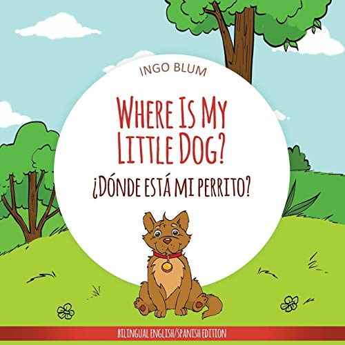 Where Is My Little Dog? - ¿Dónde está mi perrito?: Bilingual (Where is...? - ¿Dónde está...?) por Ingo Blum