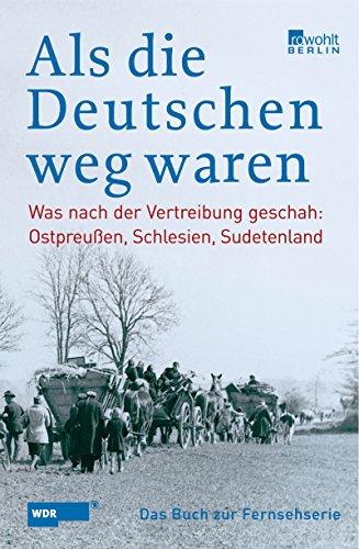 Was nach der Vertreibung geschah: Ostpreußen, Schlesien, Sudetenland