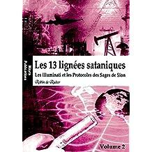 Les 13 Lignees Sataniques, Vol 2 - les Illuminati et les Protocoles des Sages de Sion