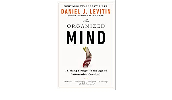 a04dfb4ef54b Amazon.fr - The Organized Mind: Thinking Straight in the Age of Information  Overload - Daniel J. Levitin - Livres