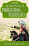 Master the Daily Battles of Parenting Toddlers: Stay Calm, Raise Happy & Caring Children, and Have more Fun as a Family (Zen Parent Guide Book 2) (English Edition)