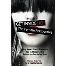 Get Inside Her: Dirty Dating Tips & Secrets From A Woman by Marni Kinrys (2013-02-15)